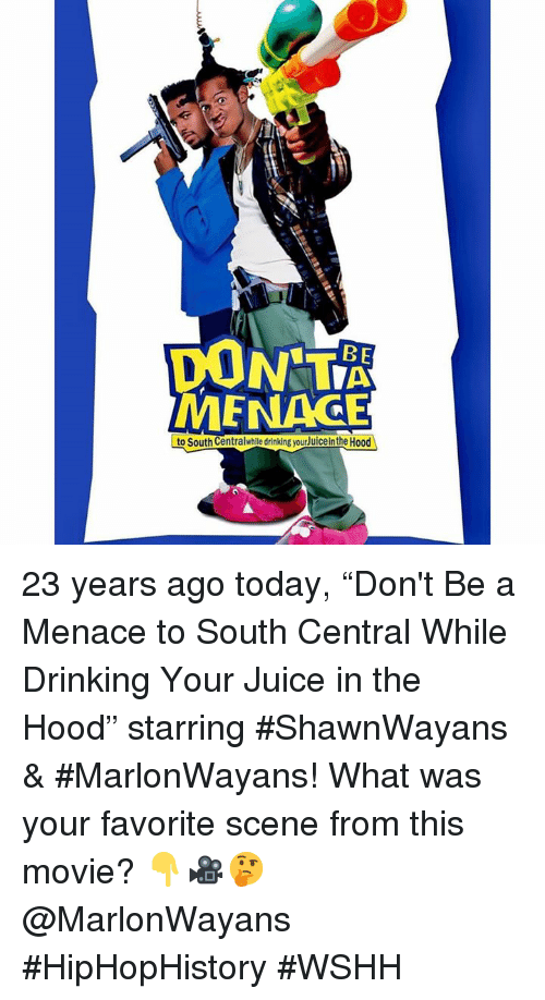 "wshh: DON T  MENAGE  to South Centralwhille drinking yourJuice in the Hood 23 years ago today, ""Don't Be a Menace to South Central While Drinking Your Juice in the Hood"" starring #ShawnWayans & #MarlonWayans! What was your favorite scene from this movie? 👇🎥🤔 @MarlonWayans #HipHopHistory #WSHH"