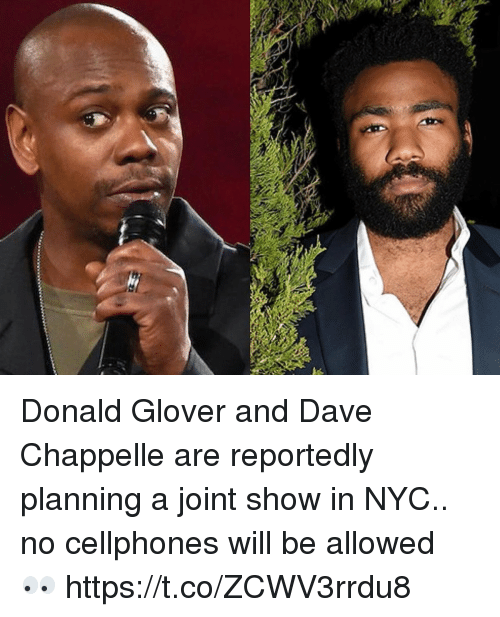 Dave Chappelle: Donald Glover and Dave Chappelle are reportedly planning a joint show in NYC.. no cellphones will be allowed 👀 https://t.co/ZCWV3rrdu8