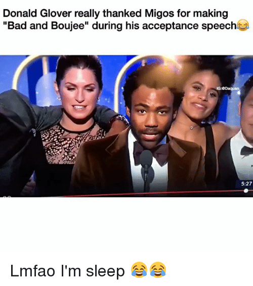 "Im Sleep: Donald Glover really thanked Migos for making  ""Bad and Boujee"" during his acceptance speech  IG:ODaquan  5:27 Lmfao I'm sleep 😂😂"