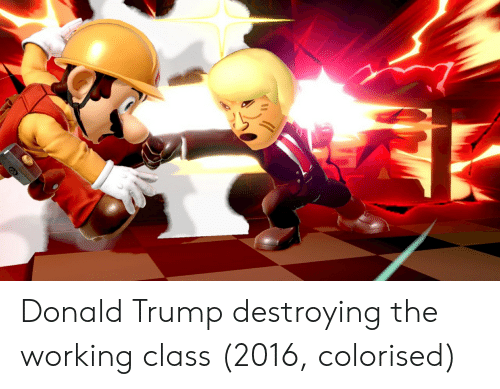 Donald Trump, Trump, and Working: Donald Trump destroying the working class (2016, colorised)