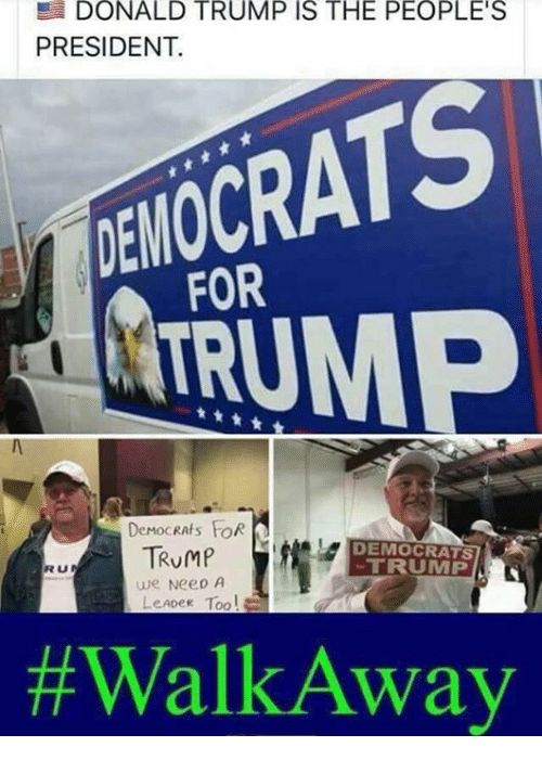 Donald Trump, Memes, and Trump: DONALD TRUMP IS THE PEOPLE'S  PRESIDENT.  FOR  ARUM  DEMOCRATS  TRUMP  RU  we NeeD A  LeADeR Too