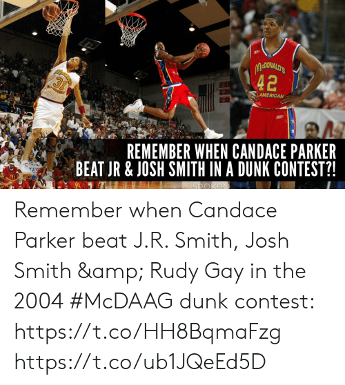 J R Smith: DONALD'S  42  AMERICAN  REMEMBER WHEN CANDACE PARKER  BEAT JR & JOSH SMITH IN A DUNK CONTEST?! Remember when Candace Parker beat J.R. Smith, Josh Smith & Rudy Gay in the 2004 #McDAAG dunk contest: https://t.co/HH8BqmaFzg https://t.co/ub1JQeEd5D