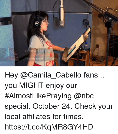 Memes, 🤖, and Nbc: DONATE NO Hey @Camila_Cabello fans... you MIGHT enjoy our #AlmostLikePraying @nbc special. October 24. Check your local affiliates for times. https://t.co/KqMR8GY4HD