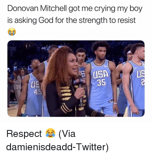 Basketball, Crying, and God: Donovan Mitchell got me crying my boy  is asking God for the strength to resist  05  35 Respect 😂 (Via ‪damienisdeadd‬-Twitter)