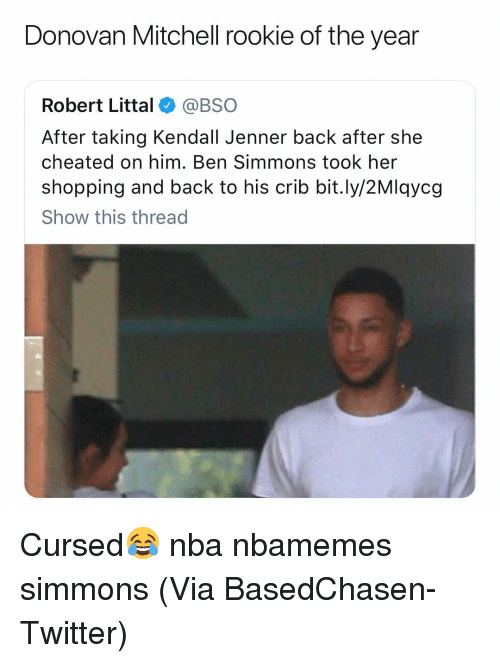 Kendall Jenner: Donovan Mitchell rookie of the year  Robert Littal@BSO  After taking Kendall Jenner back after she  cheated on him. Ben Simmons took her  shopping and back to his crib bit.ly/2Mlqycg  Show this thread Cursed😂 nba nbamemes simmons (Via BasedChasen-Twitter)