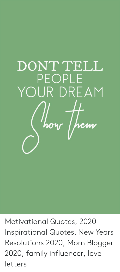 Family, Love, and New Year's Resolutions: DONT ΤELL  PEOPLE  YOUR DREAM Motivational Quotes, 2020 Inspirational Quotes. New Years Resolutions 2020, Mom Blogger 2020, family influencer, love letters