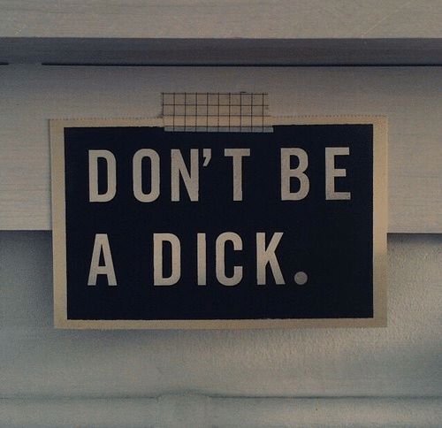 Dont Be A Dick: DON'T BE  A DICK.