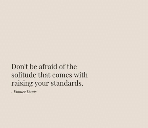 davis: Don't be afraid of the  solitude that comes with  raising your standards.  -Ebonee Davis
