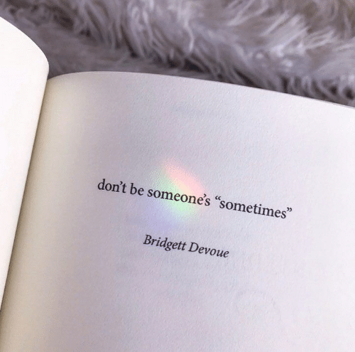 "Sometimes,  Dont, and Someones: don't be someone's ""sometimes""  Bridgett Devoue"