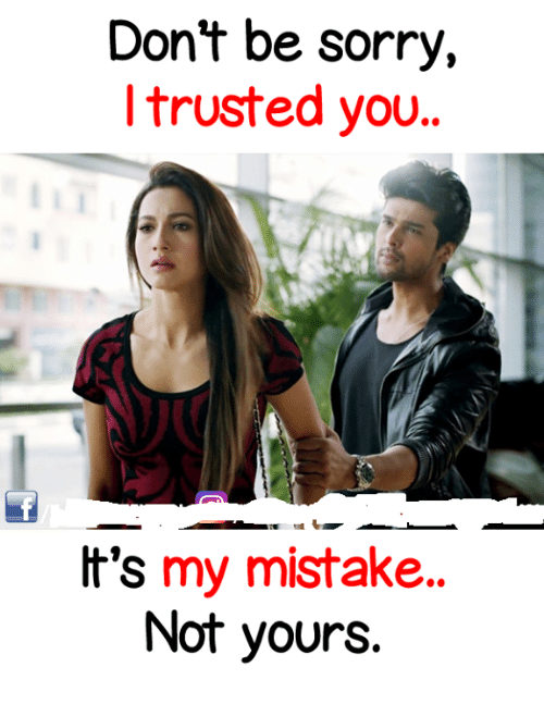 my mistake: Dont be sorry  ltrusted you.  It's my mistake  Not yours.