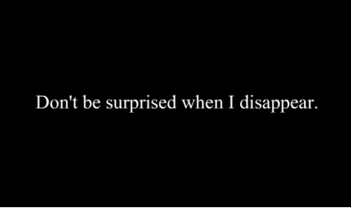 Surprised,  Dont, and Disappear: Don't be surprised when I disappear.