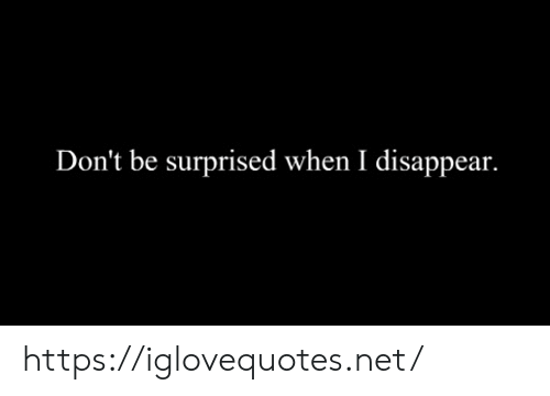 Net, Href, and Surprised: Don't be surprised when I disappear. https://iglovequotes.net/