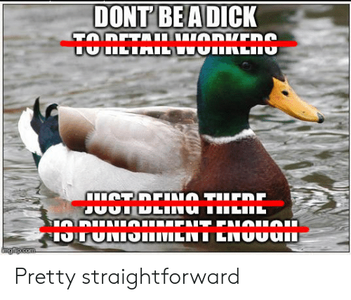 Straightforward: DONT BEADICK Pretty straightforward