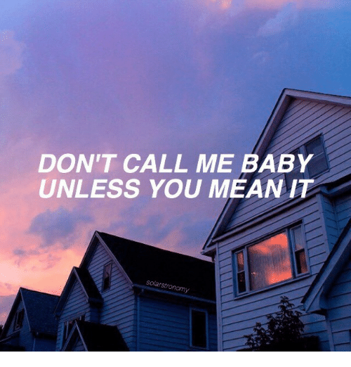 Mean, Baby, and You: DON'T CALL ME BABY  UNLESS YOU MEAN IT  sola