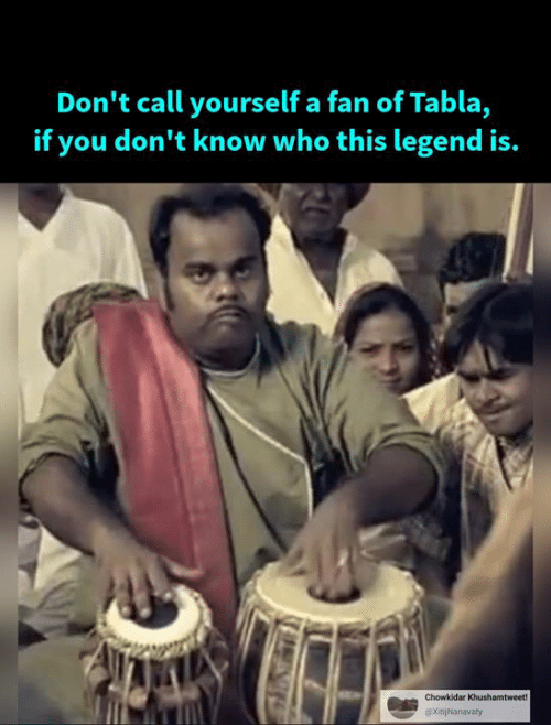 Memes, 🤖, and Legend: Don't call yourself a fan of Tabla,  if you don't know who this legend is.  Chowkidar  xitijNonavaty