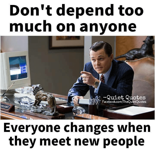 Dont Depend Too Much On Anyone Quiet Quotes
