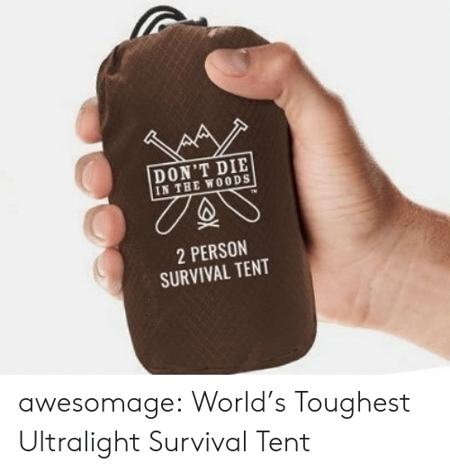 tent: DON'T DIE  IN THE WOODS  2 PERSON  SURVIVAL TENT awesomage:  World's Toughest Ultralight Survival Tent