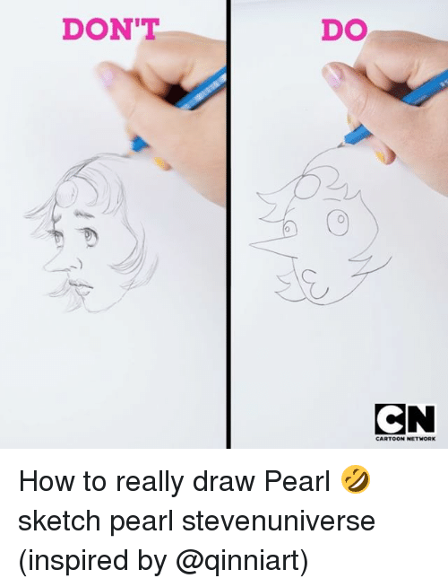 Cartoon Network, Memes, and Cartoon: DON'T  DO  0  CN  CARTOON NETWORK How to really draw Pearl 🤣 sketch pearl stevenuniverse (inspired by @qinniart)