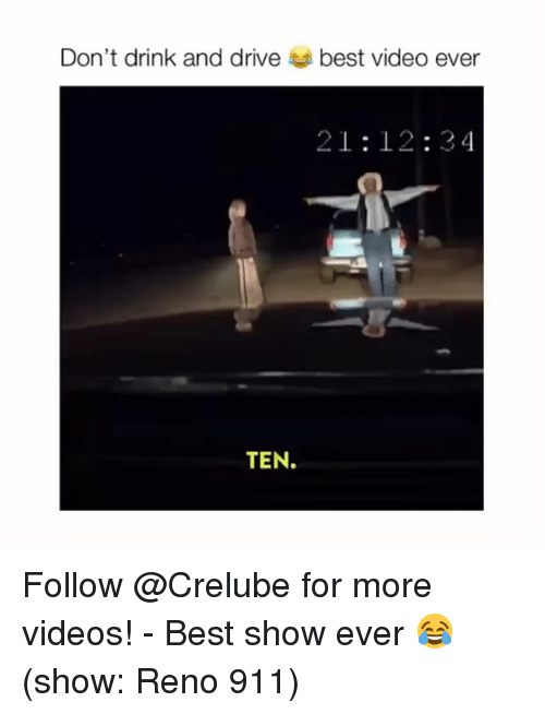 reno: Don't drink and drive  best video ever  21:12:34  TEN. Follow @Crelube for more videos! - Best show ever 😂 (show: Reno 911)