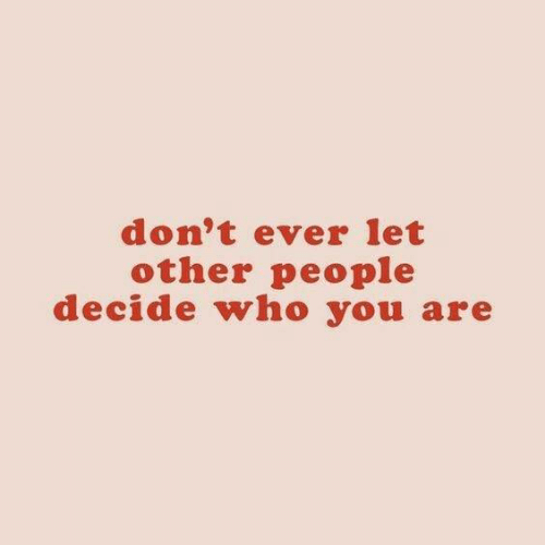 Dont Ever: don't ever let  other people  decide who you are