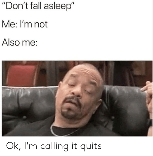 """Dank, Fall, and 🤖: """"Don't fall asleep""""  Me: I'm not  Also me: Ok, I'm calling it quits"""