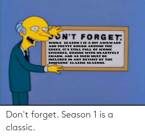 season 1: Don't forget. Season 1 is a classic.