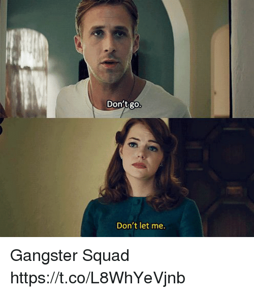 Memes, Squad, and 🤖: Don't go  Don't let me Gangster Squad https://t.co/L8WhYeVjnb