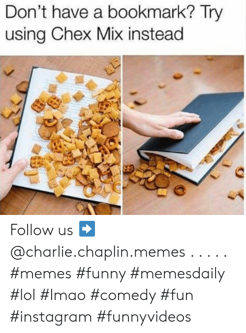 Charlie, Funny, and Instagram: Don't have a bookmark? Try  using Chex Mix instead Follow us ➡️ @charlie.chaplin.memes . . . . . #memes #funny #memesdaily #lol #lmao #comedy #fun #instagram #funnyvideos