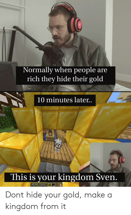 kingdom: Dont hide your gold, make a kingdom from it