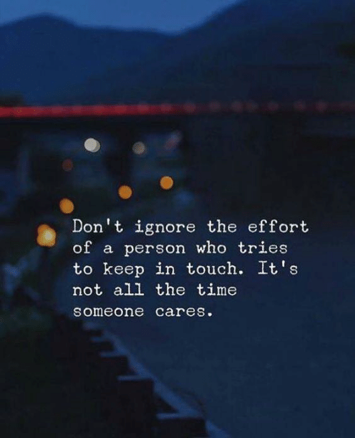 Cares: Don't ignore the effort  of a person who tries  to keep in touch. It's  not all the time  someone cares.