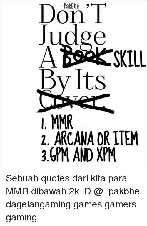 mmr: Don'T  Judge  A  By Its  2. ARCANA OR ITEM  3GPM AND XPM Sebuah quotes dari kita para MMR dibawah 2k :D @_pakbhe dagelangaming games gamers gaming