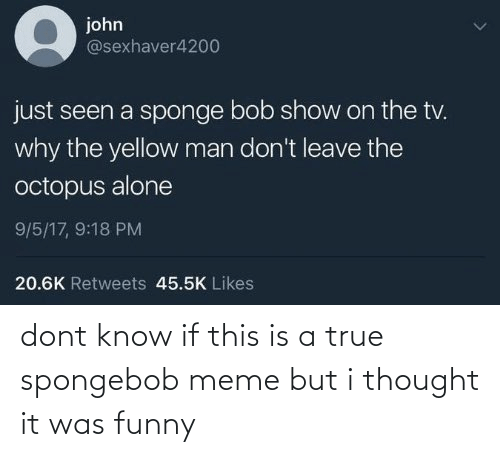 But I: dont know if this is a true spongebob meme but i thought it was funny