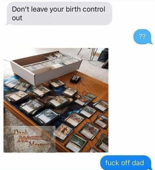 Birth Control: Don't leave your birth control  out  2?  fuck off dad