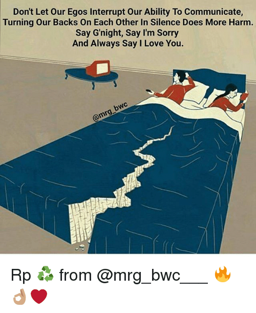 Interruption: Don't Let Our Egos Interrupt Our Ability To Communicate,  Turning Our Backs on Each Other In Silence Does More Harm.  Say Gnight, Say I'm Sorry  And Always Say I Love You.  rng Rp ♻ from @mrg_bwc___ 🔥👌🏽❤