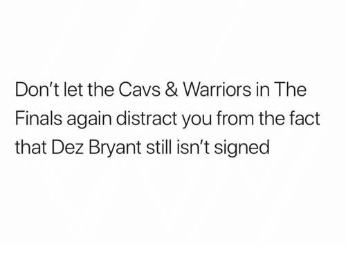 in-the-finals: Don't let the Cavs & Warriors in The  Finals again distract you from the fact  that Dez Bryant still isn't signed