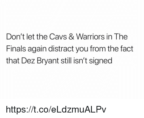 Cavs, Dez Bryant, and Finals: Don't let the Cavs & Warriors in The  Finals again distract you from the fact  that Dez Bryant still isn't signed https://t.co/eLdzmuALPv