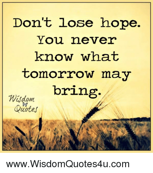 quotes tomorrow and hope dont lose hope you never know