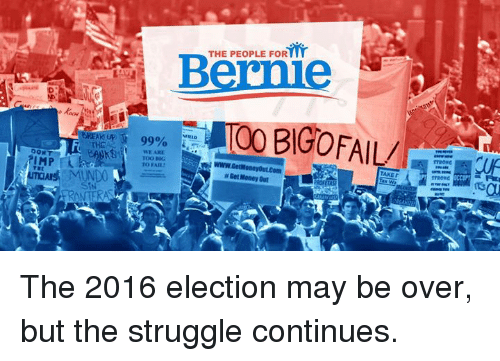 2016 Elections: DONT  MUNDO  99%  WE AJUK  Too  THE PEOPLE FOR  00 BIGOFAIL/ The 2016 election may be over, but the struggle continues.
