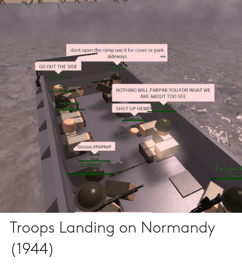 normandy: dont open the ramp use it for cover or park  sideways  GO OUT THE SIDE  NOTHING WILL PARPAR YOU FOR WHAT WE  ARE ABOUT TOO SEE  henry 8754  COO  SHUT UP HENR  auriirocopo  Hectorgand  Recruit  Recruft Y Troops Landing on Normandy (1944)