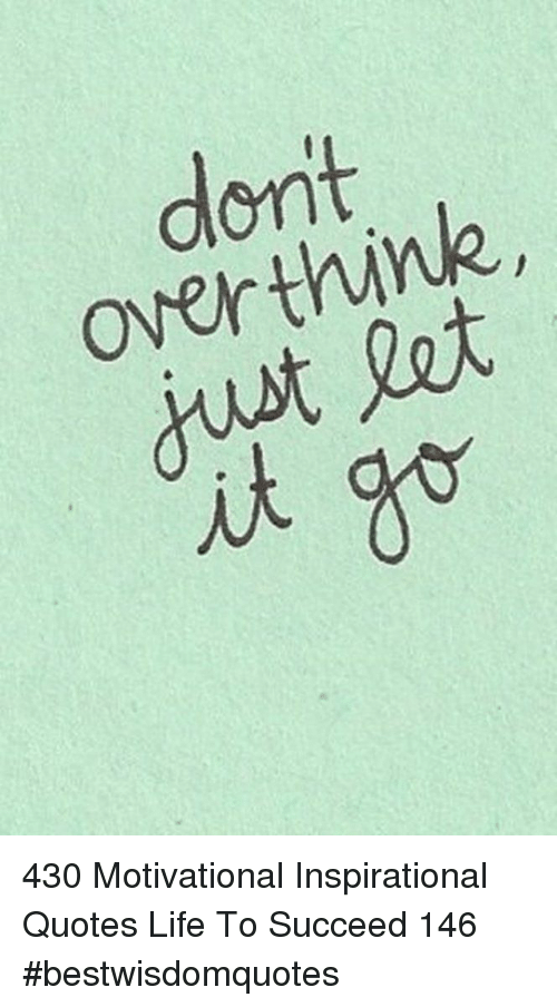 inspirational quotes: dont  overthink,  dust let  it go 430 Motivational Inspirational Quotes Life To Succeed 146 #bestwisdomquotes