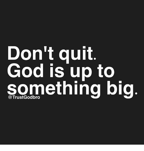 God, Memes, and 🤖: Don't quit  God is up to  something big