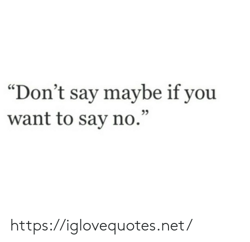 "Net, You, and Href: ""Don't say maybe if you  want to say no."" https://iglovequotes.net/"