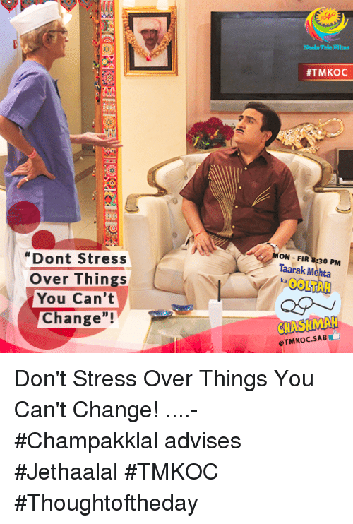 Dont Stress Over Things You Can't Change! #TMKOC ON FIR PM