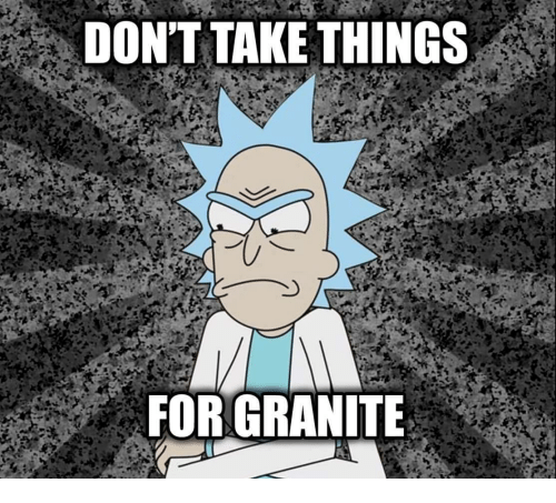 For,  Things, and  Dont: DON'T TAKE THINGS  FOR GRANITE