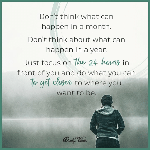 Memes, Focus, and 🤖: Don't think what can  happen in a month.  Don'tthink about what can  happen in a year.  Just focus on the 24 hous in  front of you and do what you can  to get cle  ese to where you  want to be.