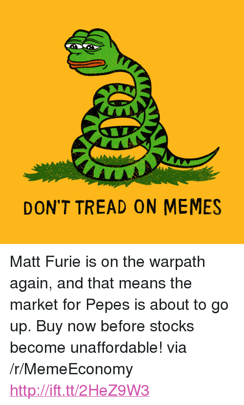 """Dont Tread: DON'T TREAD ON MEMES <p>Matt Furie is on the warpath again, and that means the market for Pepes is about to go up. Buy now before stocks become unaffordable! via /r/MemeEconomy <a href=""""http://ift.tt/2HeZ9W3"""">http://ift.tt/2HeZ9W3</a></p>"""
