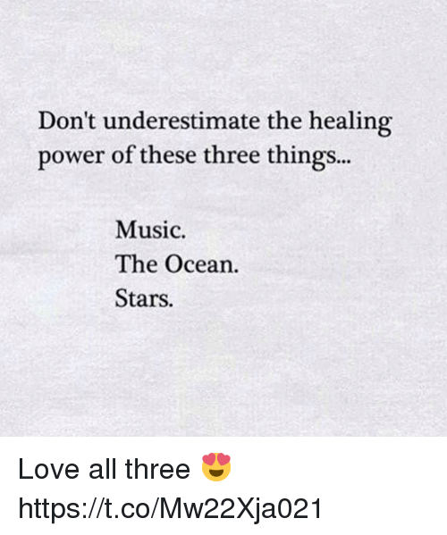 Love, Music, and Ocean: Don't underestimate the healing  power of these three things...  Music  The Ocean.  Stars. Love all three 😍 https://t.co/Mw22Xja021