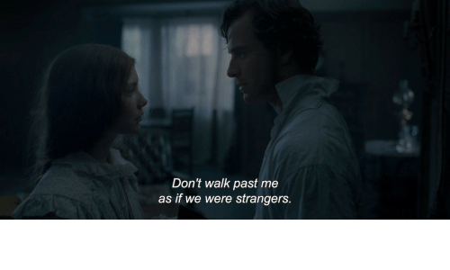Strangers, As If, and Were: Don't walk past me  as if we were strangers.