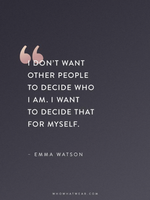 Com, Who, and Watson: DON'T WANT  OTHER PEOPLE  TO DECIDE WHO  I AM. I WANT  TO DECIDE THAT  FOR MYSELF.  EM MA WATSON  WHOWHATWEAR cOM