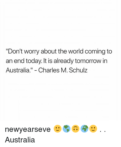 """Newyearseve: """"Don't worry about the world coming to  an end today. It is already tomorrow in  Australia."""" - Charles M. Schulz newyearseve 🙂🌎🙃🌍🙂 . . Australia"""